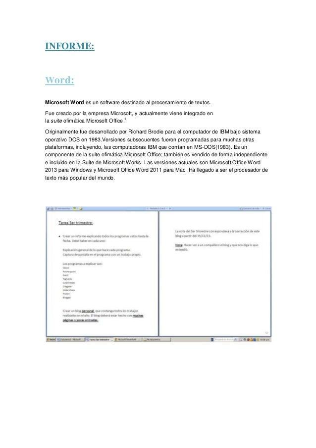 INFORME:  Word: Microsoft Word es un software destinado al procesamiento de textos. Fue creado por la empresa Microsoft, y...