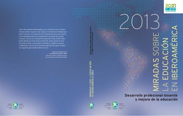 MIRADASSOBRELAEDUCACIÓN ENIBEROAMÉRICA2013 Desarrolloprofesionaldocente ymejoradelaeducación 2013 MIRADASSOBRE LAEDUCACIÓN...