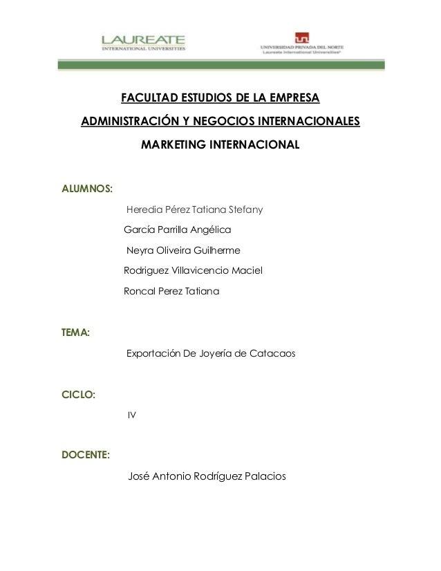 FACULTAD ESTUDIOS DE LA EMPRESA   ADMINISTRACIÓN Y NEGOCIOS INTERNACIONALES                 MARKETING INTERNACIONALALUMNOS...