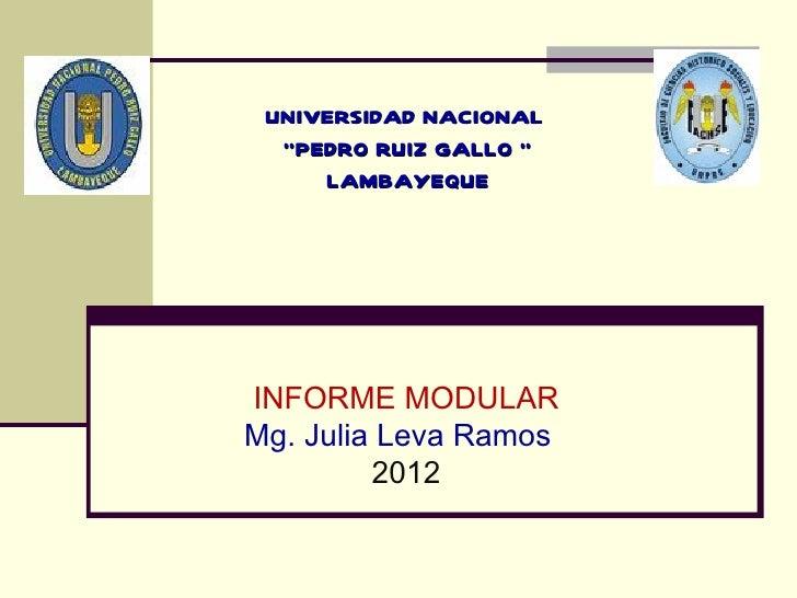 "UNIVERSIDAD NACIONAL  ""PEDRO RUIZ GALLO ""     LAMBAYEQUEINFORME MODULARMg. Julia Leva Ramos         2012"