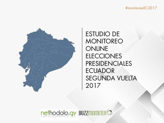 ESTUDIO DE MONITOREO ONLINE ELECCIONES PRESIDENCIALES ECUADOR SEGUNDA VUELTA 2017 #monitoreoEC2017 1