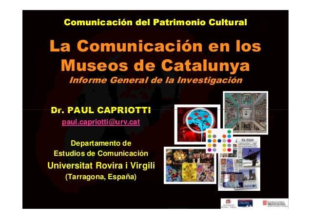 Comunicación del Patrimonio CulturalLa Comunicación en los Museos de Catalunya     Informe General de la InvestigaciónDr. ...