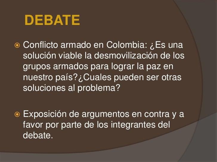 DEBATE<br />Conflicto armado en Colombia: ¿Es una solución viable la desmovilización de los grupos armados para lograr la ...