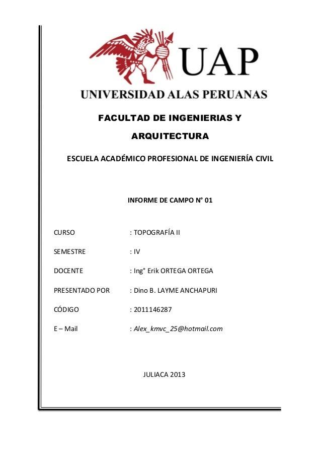 FACULTAD DE INGENIERIAS YARQUITECTURAESCUELA ACADÉMICO PROFESIONAL DE INGENIERÍA CIVILINFORME DE CAMPO N° 01CURSO : TOPOGR...