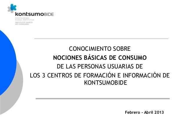 CONOCIMIENTO SOBRE NOCIONES BÁSICAS DE CONSUMO DE LAS PERSONAS USUARIAS DE LOS 3 CENTROS DE FORMACIÓN E INFORMACIÓN DE KON...