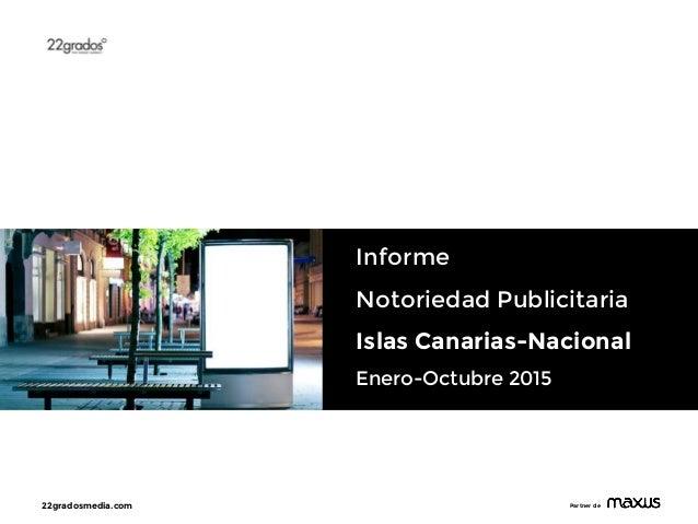 22gradosmedia.com Partner de Informe Notoriedad Publicitaria Islas Canarias-Nacional Enero-Octubre 2015