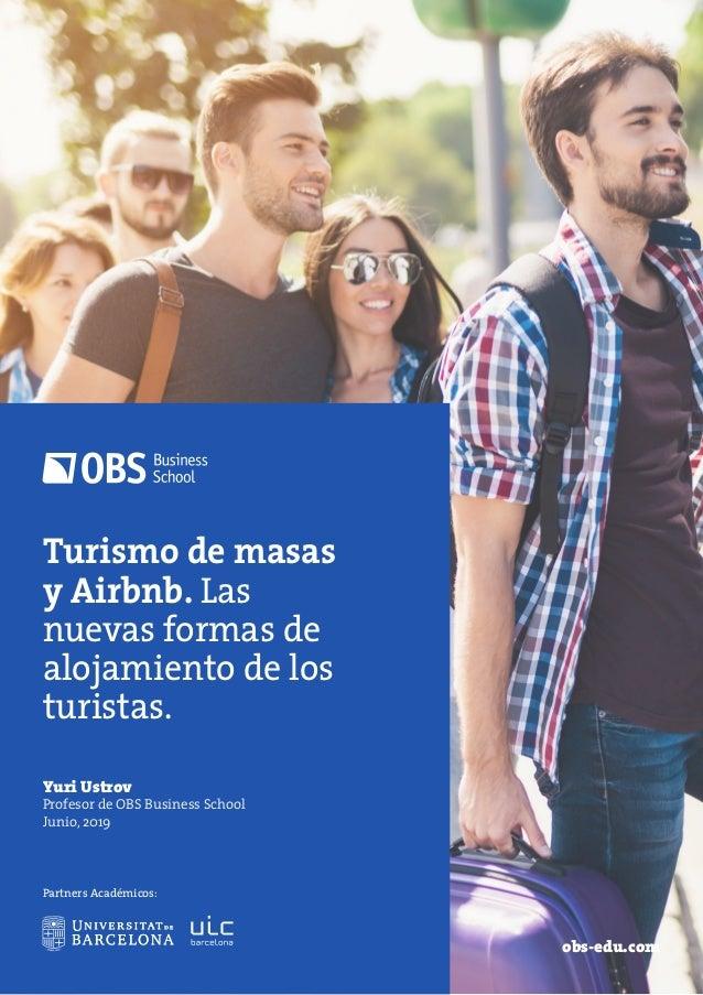 obs-edu.com Turismo de masas y Airbnb. Las nuevas formas de alojamiento de los turistas. Yuri Ustrov Profesor de OBS Busin...