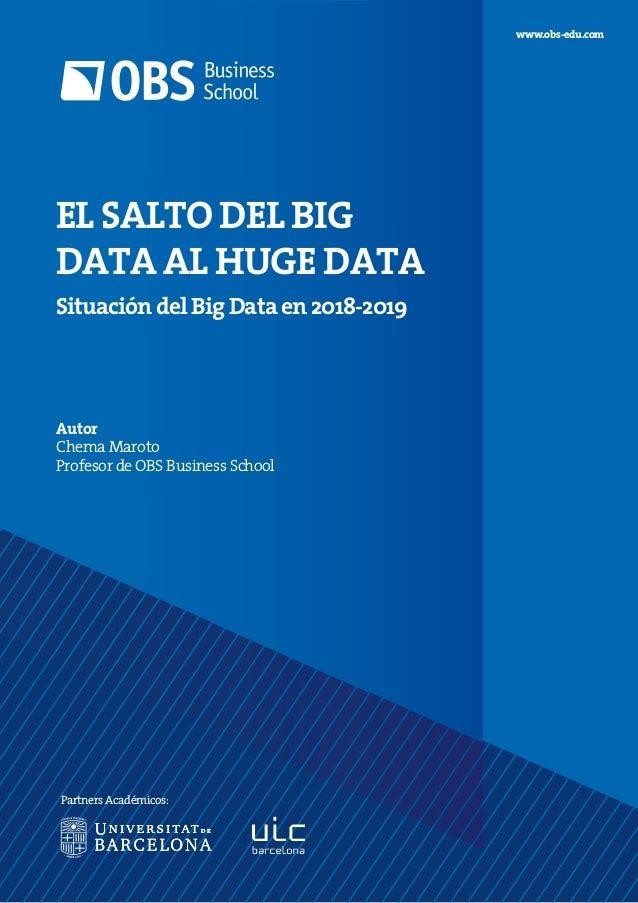 Autor Chema Maroto Profesor de OBS Business School www.obs-edu.com Partners Académicos: EL SALTO DEL BIG DATA AL HUGE DATA...