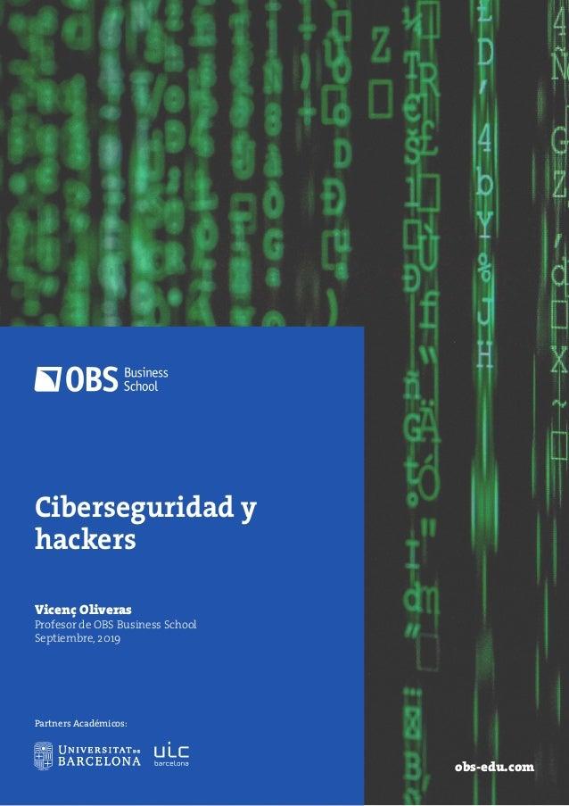 Ciberseguridad y hackers obs-edu.com Vicenç Oliveras Profesor de OBS Business School Septiembre, 2019 Partners Académicos: