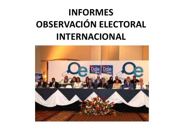 INFORMESOBSERVACIÓN ELECTORAL    INTERNACIONAL