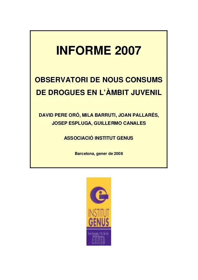 INFORME 2007 OBSERVATORI DE NOUS CONSUMS DE DROGUES EN L'ÀMBIT JUVENIL DAVID PERE ORÓ, MILA BARRUTI, JOAN PALLARÉS, JOSEP ...