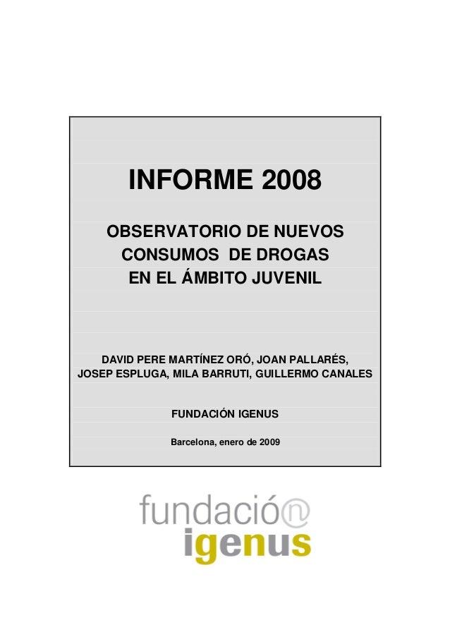 INFORME 2008 OBSERVATORIO DE NUEVOS CONSUMOS DE DROGAS EN EL ÁMBITO JUVENIL  DAVID PERE MARTÍNEZ ORÓ, JOAN PALLARÉS, JOSEP...