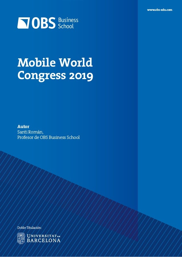 Mobile World Congress 2019 Autor Santi Román, Profesor de OBS Business School www.obs-edu.com Doble Titulación: