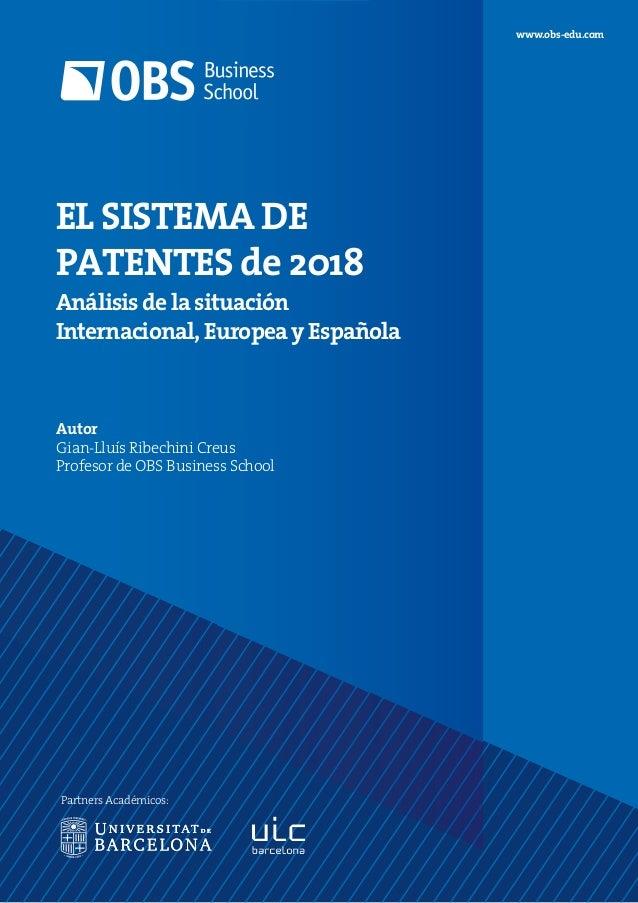 Autor Gian-Lluís Ribechini Creus Profesor de OBS Business School www.obs-edu.com Partners Académicos: EL SISTEMA DE PATENT...