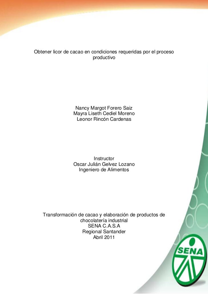 -1650365-92646500<br />Obtener licor de cacao en condiciones requeridas por el proceso productivo<br />Nancy Margot Forero...