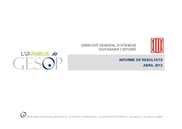 INFORME DE RESULTATS ABRIL 2012 de DIRECCIÓ GENERAL D'ATENCIÓ CIUTADANA I DIFUSIÓ GESOP, Gabinet d'Estudis Socials i Opini...