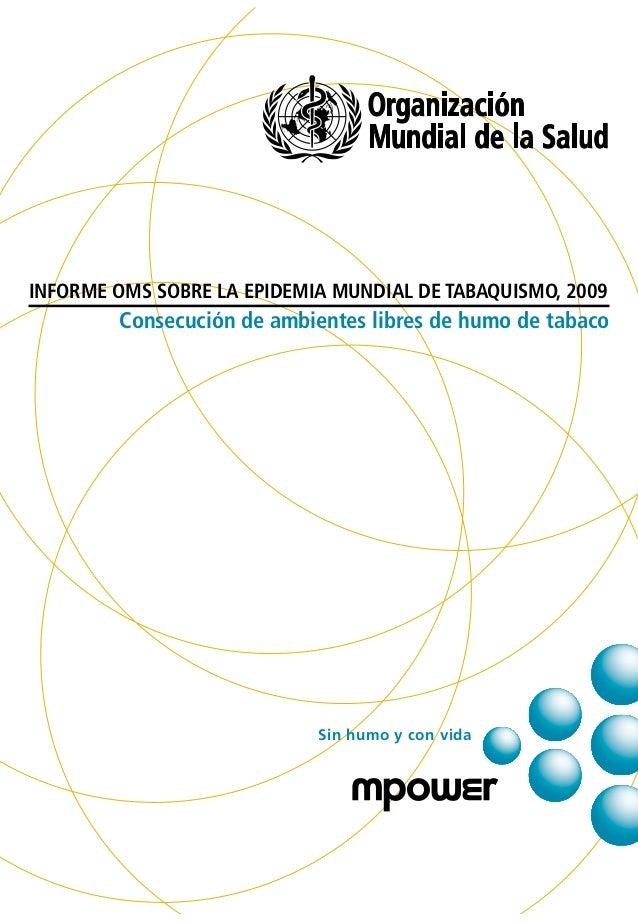 INFORME OMS SOBRE LA EPIDEMIA MUNDIAL DE TABAQUISMO, 2009        Consecución de ambientes libres de humo de tabaco        ...