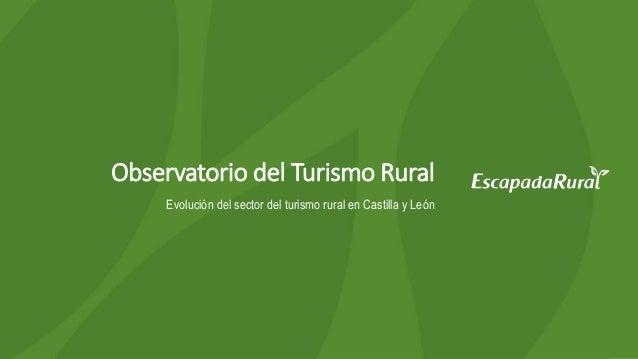 Observatorio del Turismo Rural Evolución del sector del turismo rural en Castilla y León
