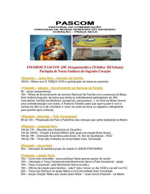 INFORME PASCOM (DE 16/agosto(sáb) a 25/Julho/ 2013(dom)) Paróquia de Nossa Senhora do Sagrado Coração 16/agosto – sexta fe...