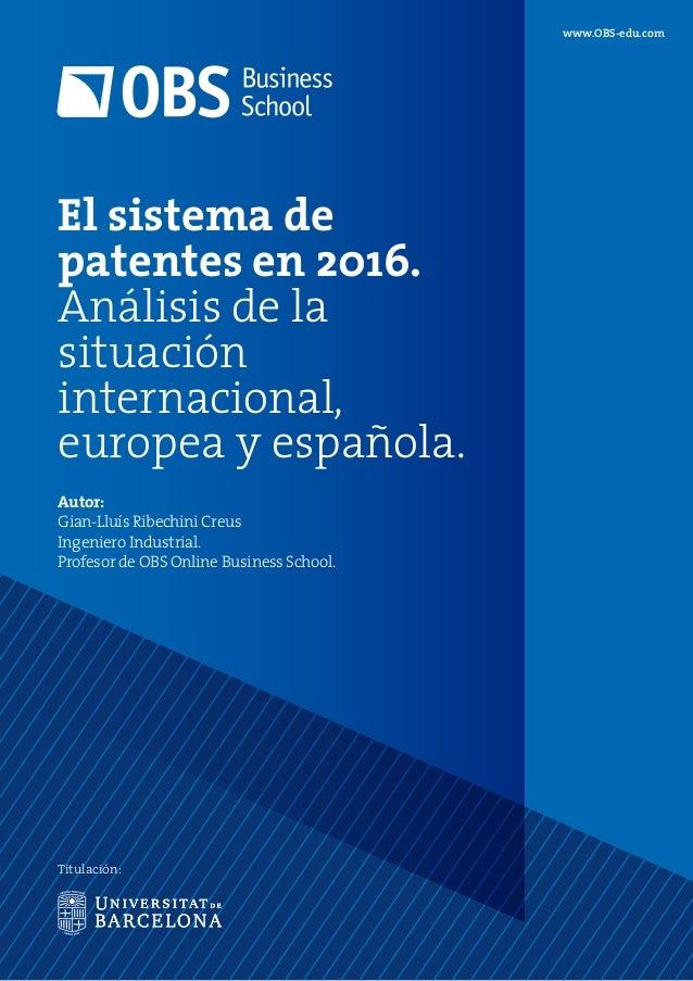 www.OBS-edu.com Titulación: El sistema de patentes en 2016. Análisis de la situación internacional, europea y española. Au...