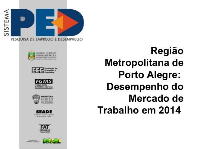Região Metropolitana de Porto Alegre: Desempenho do Mercado de Trabalho em 2014
