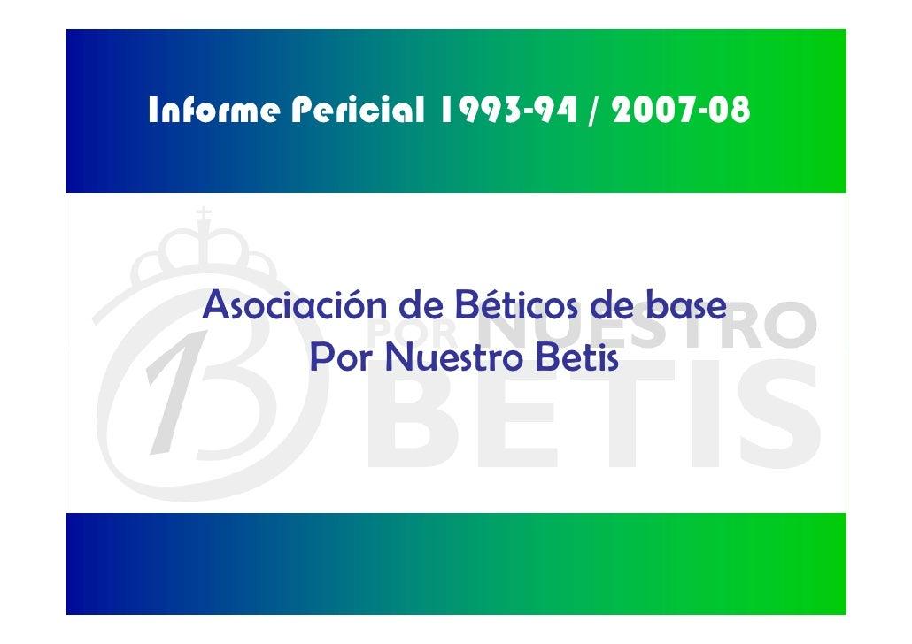 Informe Pericial 1993-94 / 2007-08   Asociación de Béticos de base         Por Nuestro Betis