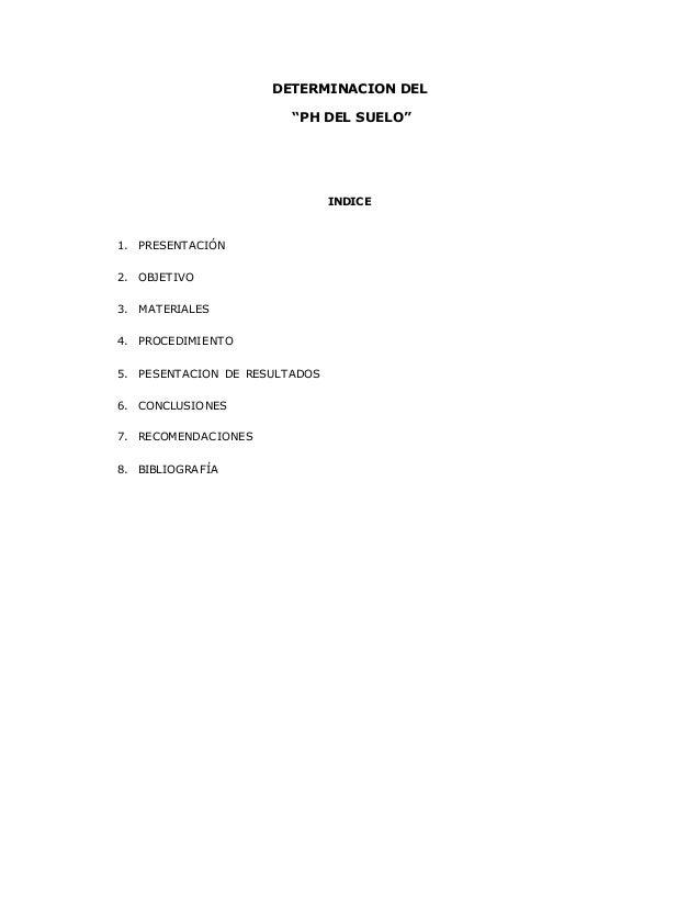 """DETERMINACION DEL  """"PH DEL SUELO""""  INDICE  1. PRESENTACIÓN  2. OBJETIVO  3. MATERIALES  4. PROCEDIMIENTO  5. PESENTACION D..."""
