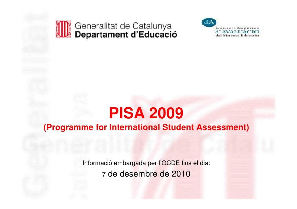 PISA 2009(Programme for International Student Assessment)         Informació embargada per l'OCDE fins el dia:            ...