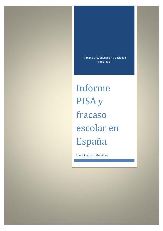 Primaria 2ºB. Educación y Sociedad (sociología) Informe PISA y fracaso escolar en España Sonia Santillana Gutiérrez