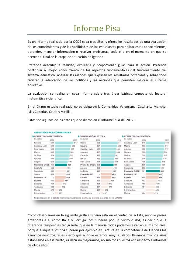 Informe Pisa Es un informe realizado por la OCDE cada tres años, y ofrece los resultados de una evaluación de los conocimi...