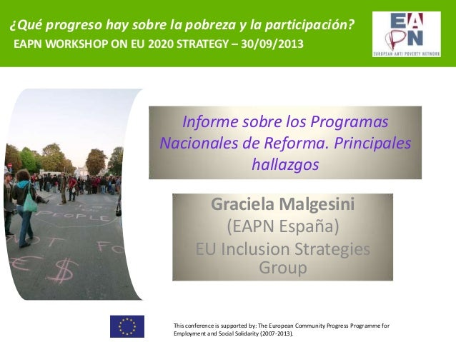 ¿Qué progreso hay sobre la pobreza y la participación? EAPN WORKSHOP ON EU 2020 STRATEGY – 30/09/2013  Informe sobre los P...