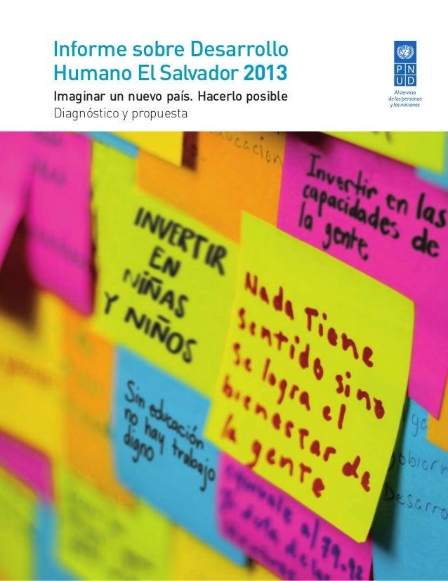 Informe sobre Desarrollo Humano El Salvador 2013 Imaginar un nuevo país. Hacerlo posible Diagnóstico y propuesta