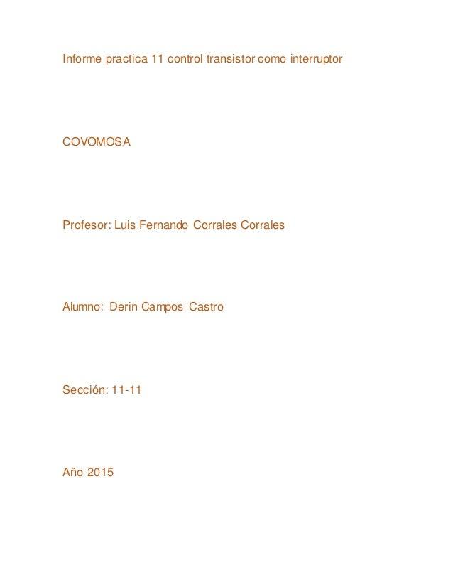 Informe practica 11 control transistor como interruptor COVOMOSA Profesor: Luis Fernando Corrales Corrales Alumno: Derin C...