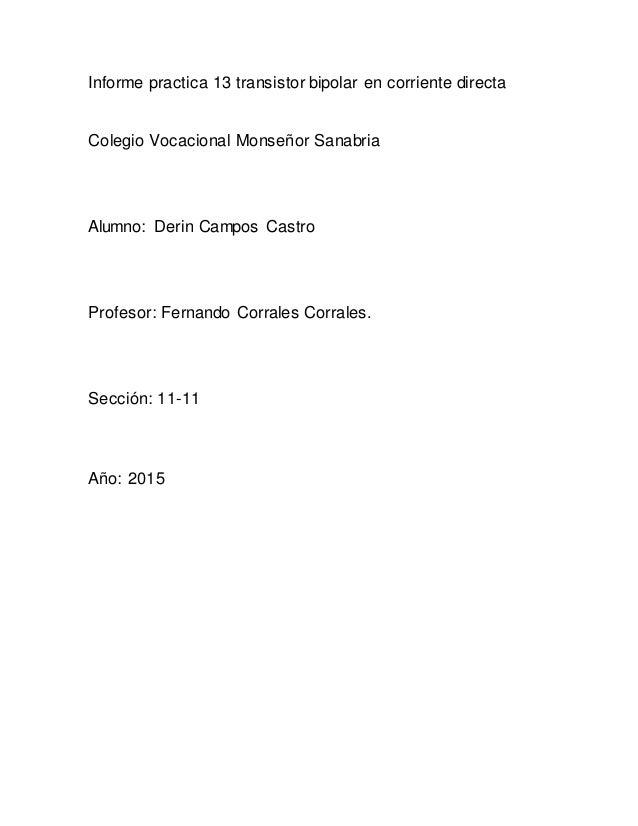Informe practica 13 transistor bipolar en corriente directa Colegio Vocacional Monseñor Sanabria Alumno: Derin Campos Cast...
