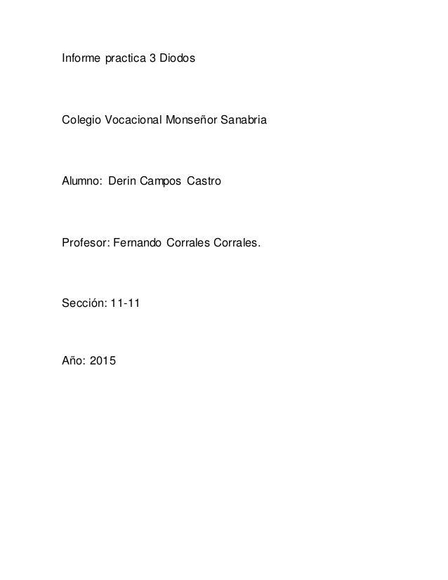 Informe practica 3 Diodos Colegio Vocacional Monseñor Sanabria Alumno: Derin Campos Castro Profesor: Fernando Corrales Cor...