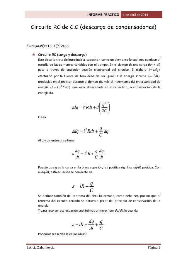 INFORME PRÁCTICO 4 de abril de 2014 Leticia Zabalveytia Página 1 Circuito RC de C.C (descarga de condensadores) FUNDAMENTO...