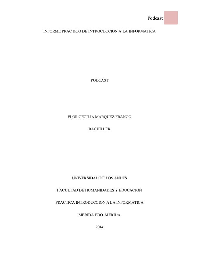 Podcast 1 INFORME PRACTICO DE INTROCUCCION A LA INFORMATICA PODCAST FLOR CECILIA MARQUEZ FRANCO BACHILLER UNIVERSIDAD DE L...