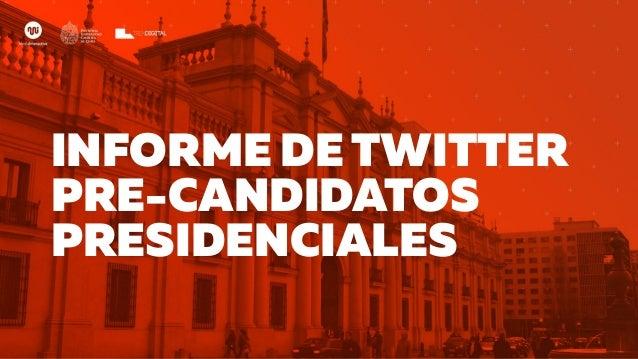 INFORME DE TWITTER PRE-CANDIDATOS PRESIDENCIALES