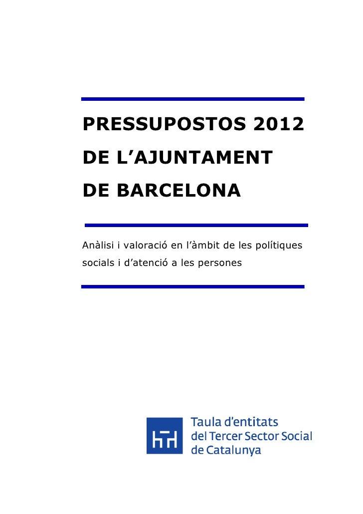 PRESSUPOSTOS 2012DE L'AJUNTAMENTDE BARCELONAAnàlisi i valoració en l'àmbit de les polítiquessocials i d'atenció a les pers...