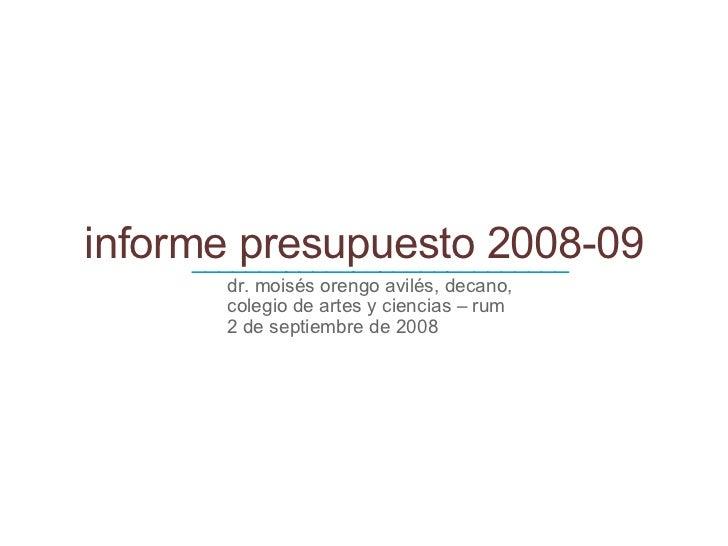 informe presupuesto 2008-09 <ul><ul><li>dr. moisés orengo avilés, decano, colegio de artes y ciencias – rum </li></ul></ul...