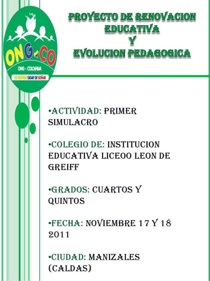 •ACTIVIDAD: PRIMERSIMULACRO•COLEGIO DE: INSTITUCIONEDUCATIVA LICEOO LEON DEGREIFF•GRADOS: CUARTOS YQUINTOS•FECHA: NOVIEMBR...