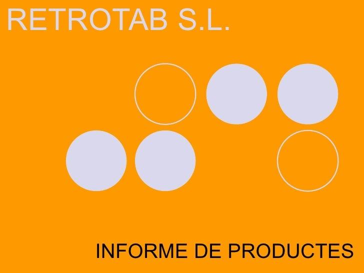 RETROTAB S.L. INFORME DE PRODUCTES