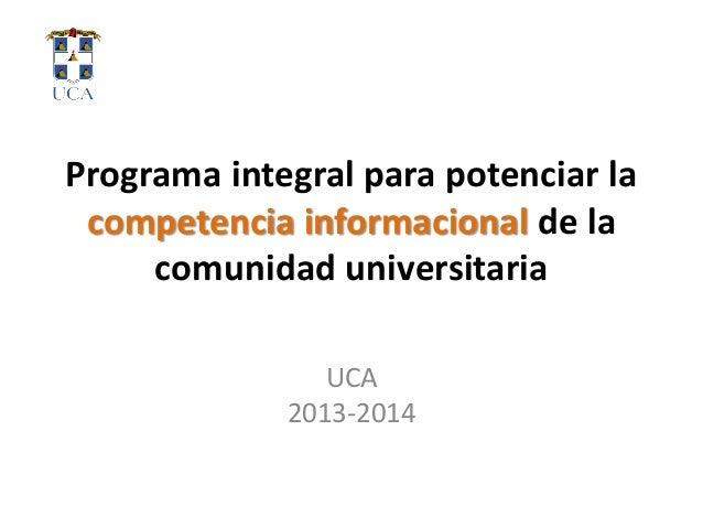 Programa integral para potenciar la competencia informacional de la comunidad universitaria UCA 2013-2014
