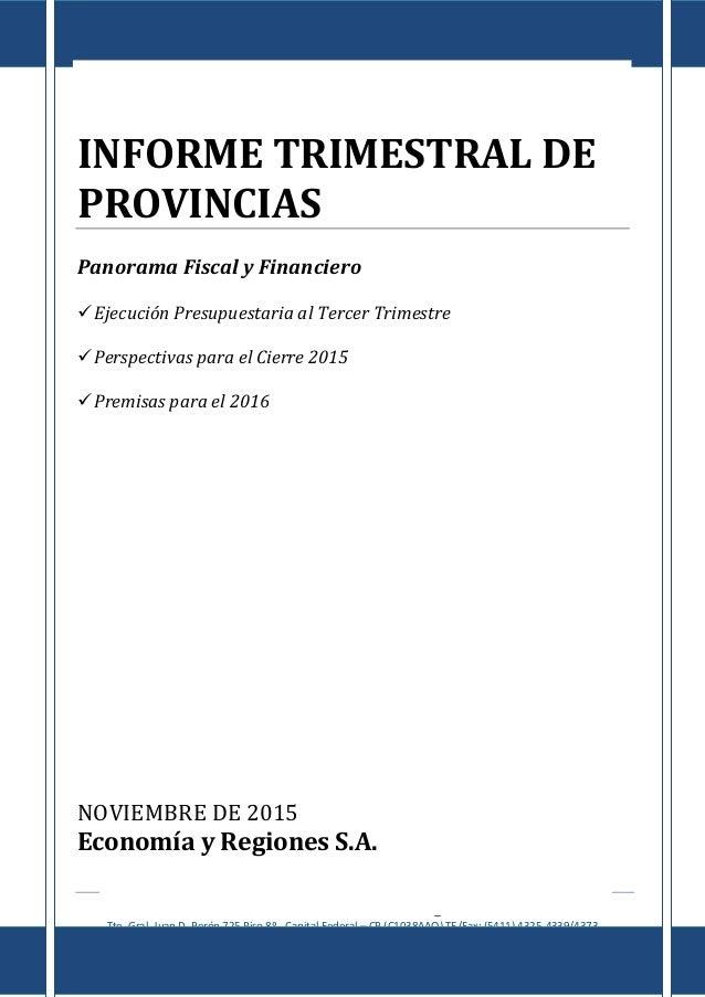 Informe de Provincias al III Trimestre de 2015 E c o n o m í a & R e g i o n e s Tte. Gral. Juan D. Perón 725 Piso 8º - Ca...