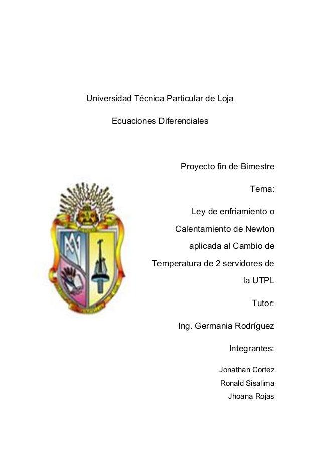 Universidad Técnica Particular de Loja Ecuaciones Diferenciales Proyecto fin de Bimestre Tema: Ley de enfriamiento o Calen...