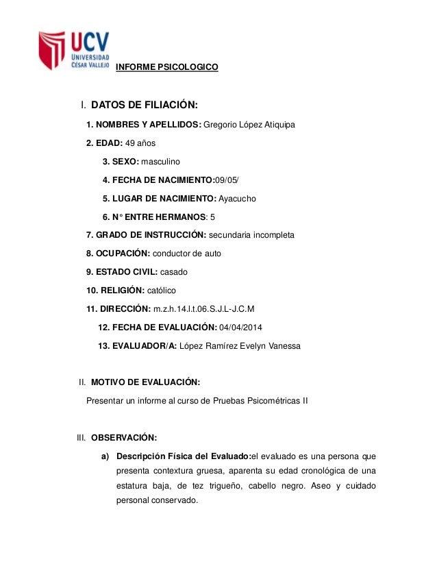 INFORME PSICOLOGICO I. DATOS DE FILIACIÓN: 1. NOMBRES Y APELLIDOS: Gregorio López Atiquipa 2. EDAD: 49 años 3. SEXO: mascu...