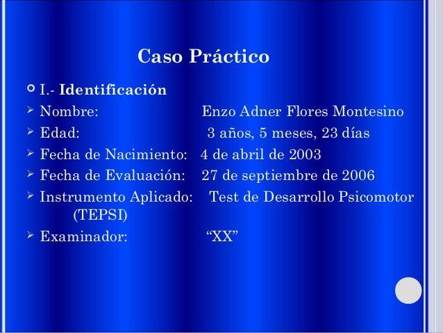 Caso Práctico  I.- Identificación  Nombre: Enzo Adner Flores Montesino  Edad: 3 años, 5 meses, 23 días  Fecha de Nacim...