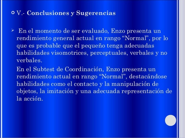 """ V.- Conclusiones y Sugerencias  En el momento de ser evaluado, Enzo presenta un rendimiento general actual en rango """"No..."""