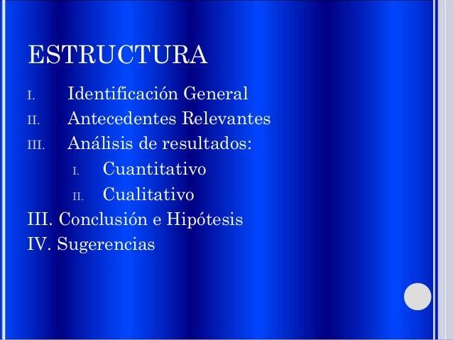 ESTRUCTURA I. Identificación General II. Antecedentes Relevantes III. Análisis de resultados: I. Cuantitativo II. Cualitat...