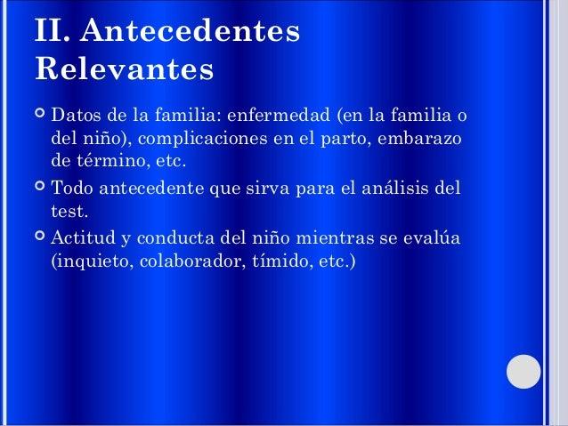 II. Antecedentes Relevantes  Datos de la familia: enfermedad (en la familia o del niño), complicaciones en el parto, emba...